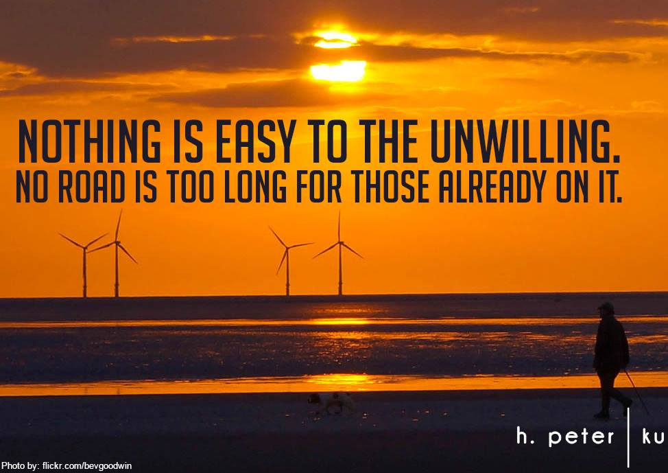 Nothing-is-easy-to-the-unwilling-no-roads-is-too-long-for-those-already-on-it