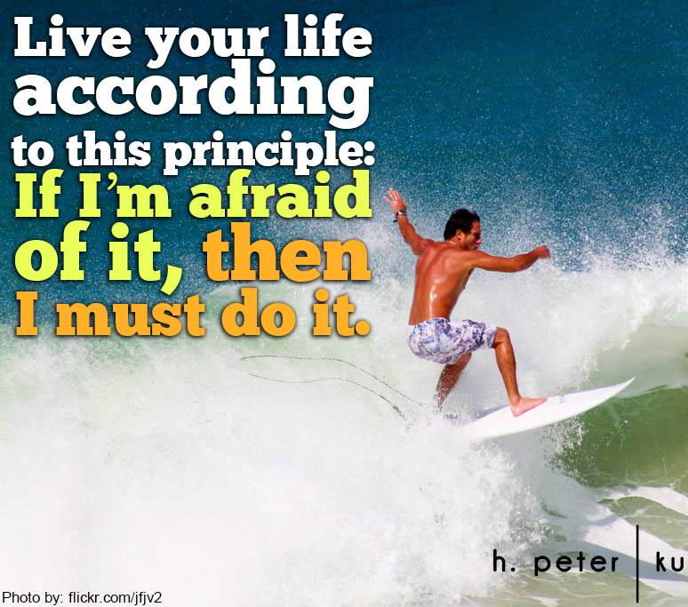 Live-your-life-according-to-this-principle-If-Im-afraid-of-it-then-I-must-do-it