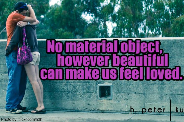 No-material-object-however-beautiful-can-make-us-feel-loved