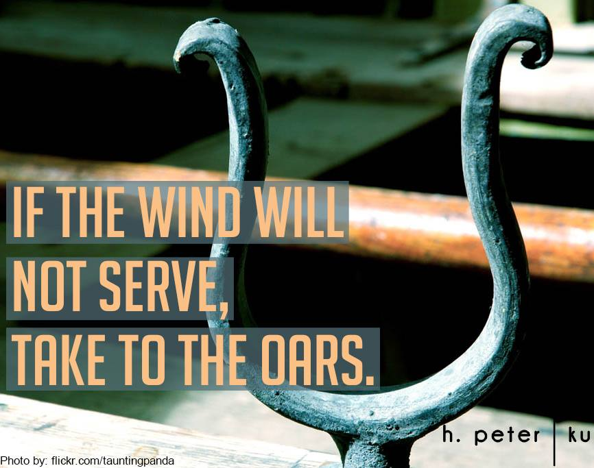 If-the-wind-will-not-serve-take-to-the-oars