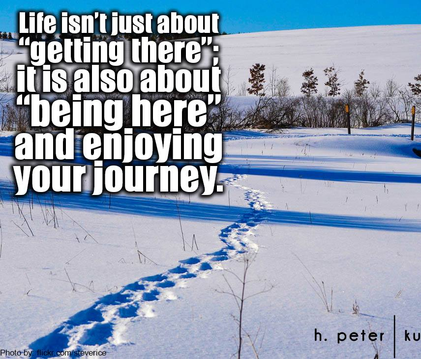 Life-isnt-just-about-getting-there-it-is-also-about-being-here-and-enjoying-your-journey
