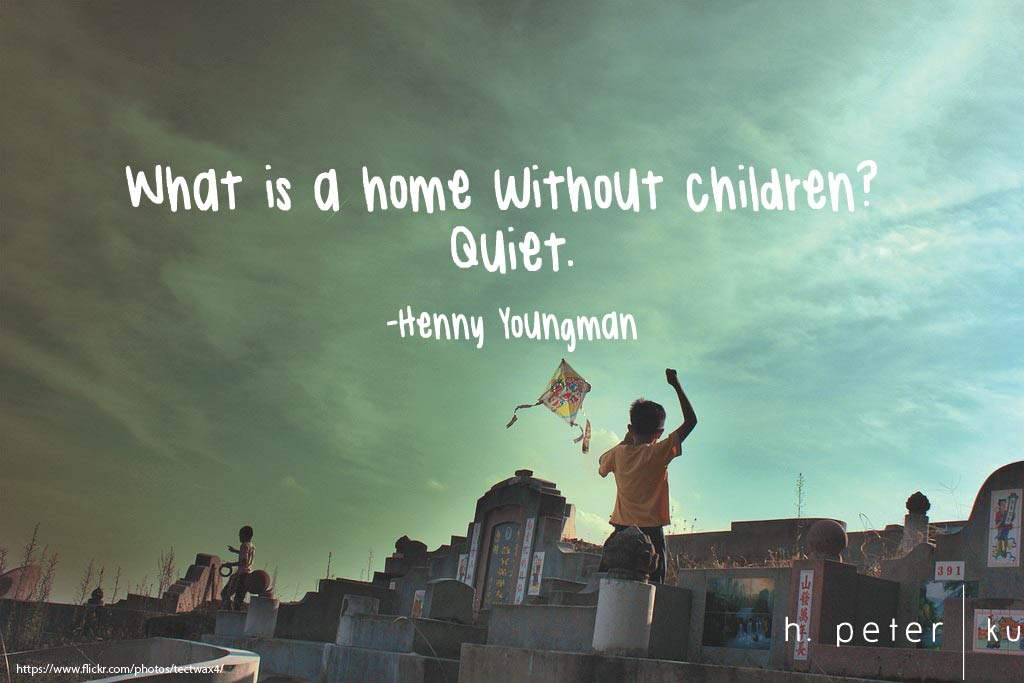 What is a home without children? Quite.