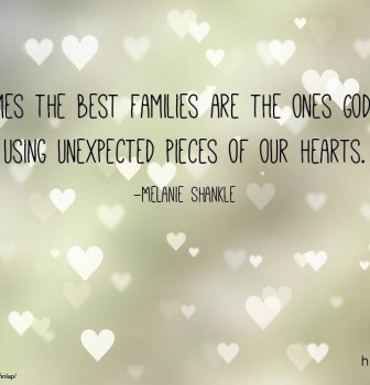 Sometimes the best families are the ones God builds using unexpected pieces of our hearts