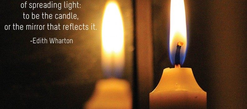There are two ways of spreading light: to be the candle, or the mirror that reflects it