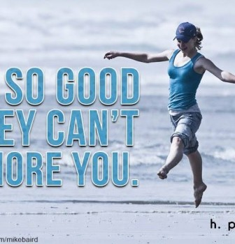Be so good – They can't ignore you