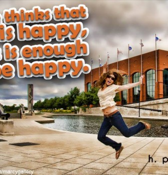If one thinks that one is happy that is enough to be happy