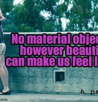 No material object however beautiful can make us feel loved