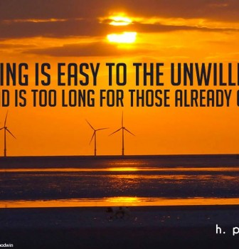 Nothing is easy to the unwilling – No roads is too long for those already on it