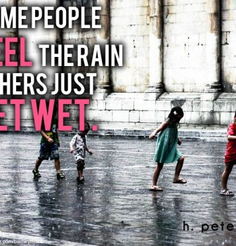 Some people feel the rain others just get wet