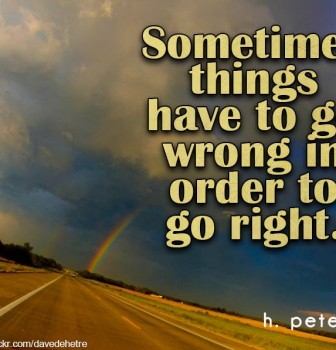 Sometimes things have to go wrong in order to go right