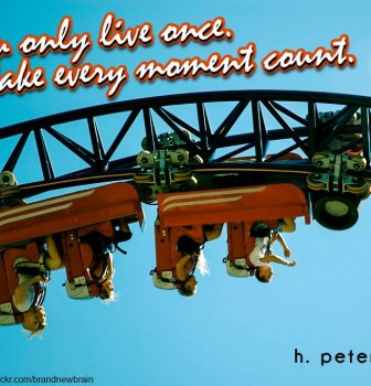 You only live once make every moment count